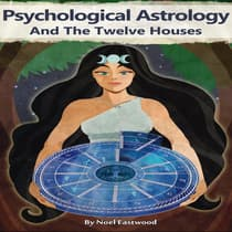 Psychological Astrology And The Twelve Houses by Noel Eastwood audiobook