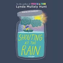 Shouting at the Rain by Lynda Mullaly Hunt audiobook