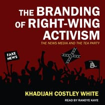 The Branding of Right-Wing Activism by Khadijah Costley White audiobook