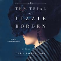 The Trial of Lizzie Borden by Cara Robertson audiobook