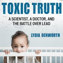 Toxic Truth by Lydia Denworth audiobook
