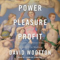 Power, Pleasure, and Profit by David Wootton audiobook