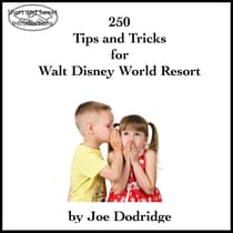 250 Tips and Tricks for Walt Disney World Resort by Joe Dodridge audiobook