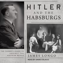 Hitler and the Habsburgs by James Longo audiobook