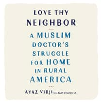Love Thy Neighbor by Ayaz Virji, M.D. audiobook