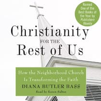Christianity for the Rest of Us by Diana Butler Bass audiobook