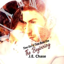 Time Out of Time: The Beginning by J E Chase audiobook