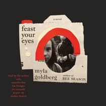 Feast Your Eyes by Myla Goldberg audiobook