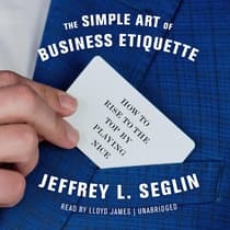 The Simple Art of Business Etiquette by Jeffrey L. Seglin audiobook