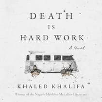 Death is Hard Work by Khaled Khalifa audiobook