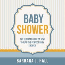Baby Shower: The Ultimate Guide on How to Plan the Perfect Baby Shower by Barbara J. Hall audiobook