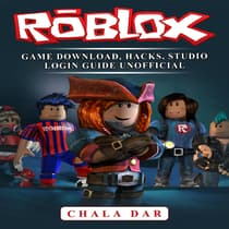 Roblox Game Download, Hacks, Studio Login Guide Unofficial by Chala Dar audiobook