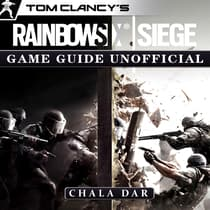 Tom Clancys Rainbow 6 Siege Game Guide Unofficial by Chala Dar audiobook