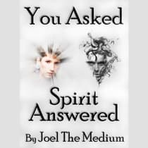 You Asked - Spirit Answered by Joel The Medium audiobook