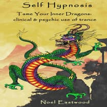 Self Hypnosis Tame Your Inner Dragons: clinical and psychic use of trance by Noel Eastwood audiobook