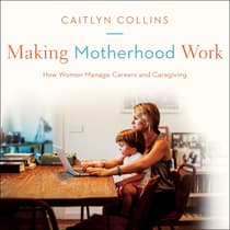 Making Motherhood Work by Caitlyn Collins audiobook