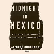 Midnight in Mexico by Alfredo Corchado audiobook