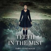 Teeth in the Mist by Dawn Kurtagich audiobook