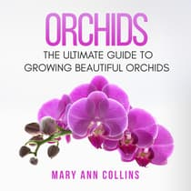 Orchids: The Ultimate Guide to Growing Beautiful Orchids by Mary Ann Collins audiobook