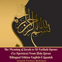 The Meaning of Surah 01 Al-Fatihah Opener (La Apertura) From Holy Quran Bilingual Edition English & Spanish by  Jannah Firdaus Foundation audiobook