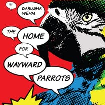 The Home For Wayward Parrots by M. Darusha Wehm audiobook