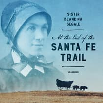 At the End of the Santa Fe Trail by Blandina Segale audiobook