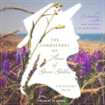 The Landscapes of Anne of Green Gables by Catherine Reid audiobook