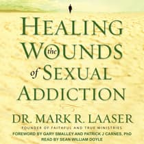 Healing the Wounds of Sexual Addiction by Mark Laaser audiobook