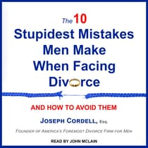 The 10 Stupidest Mistakes Men Make When Facing Divorce by Joseph Cordell, Esq audiobook