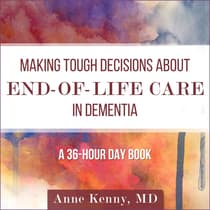 Making Tough Decisions about End-of-Life Care in Dementia by Anne Kenny audiobook