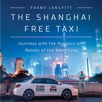 The Shanghai Free Taxi by Frank Langfitt audiobook
