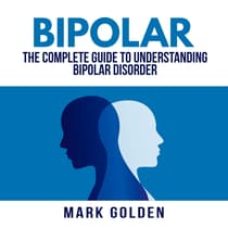 Bipolar: The Complete Guide to Understanding Bipolar Disorder by Mark Golden audiobook