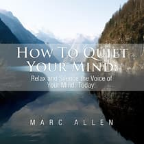How to Quiet Your Mind: Relax and Silence the Voice of Your Mind Today! - A Beginner's Guide by Marc Allen audiobook