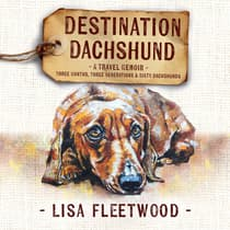 Destination Dachshund: A Travel Memoir by Lisa Fleetwood audiobook