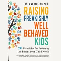 Raising Freakishly Well-Behaved Kids by Jodi Ann Mullen audiobook