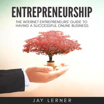 Entrepreneurship: The Internet Entrepreneurs' Guide to Having a Successful Online Business by Jay Lerner audiobook