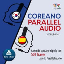 Coreano Parallel Audio  Aprende coreano rapido con 501 frases usando Parallel Audio - Volumen 1 by Lingo Jump audiobook