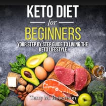 Keto Diet for Beginners: Your Step By Step Guide to Living the Keto Lifestyle by Timothy Moore audiobook