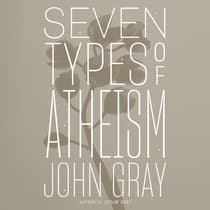 Seven Types of Atheism by John Gray audiobook