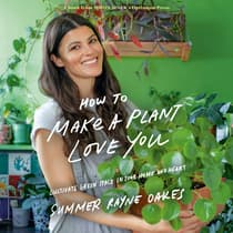How to Make a Plant Love You by Summer Rayne Oakes audiobook