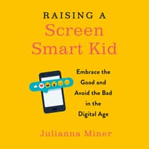 Raising a Screen-Smart Kid by Julianna Miner audiobook