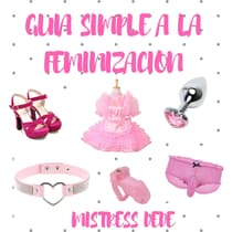 Guia Simple a la Feminizacion by Mistress Dede audiobook