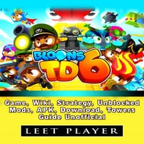 Bloons TD 6 Game, Wiki, Strategy, Unblocked, Mods, APK, Download, Towers, Guide Unofficial by Leet Player audiobook
