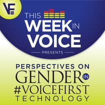 This Week In Voice Presents: Perspectives On Gender In VoiceFirst Technology by Bradley Metrock audiobook