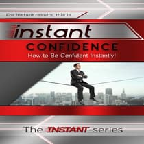 Instant Confidence by The INSTANT-Series audiobook
