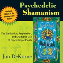 Psychedelic Shamanism, Updated Edition by Jim DeKorne audiobook