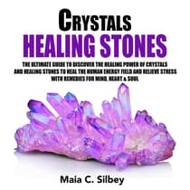 Crystals Healing Stones by Maia C. Silbey audiobook
