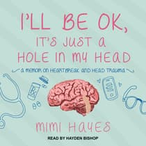 I'll Be OK, It's Just A Hole In My Head by Mimi Hayes audiobook