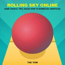 Rolling Sky Online Game Cheats, Tips, Hacks How to Download Unofficial by The Yuw audiobook