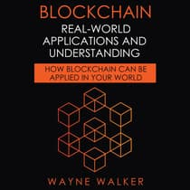 Blockchain: Real-World Applications And Understanding by Wayne Walker audiobook